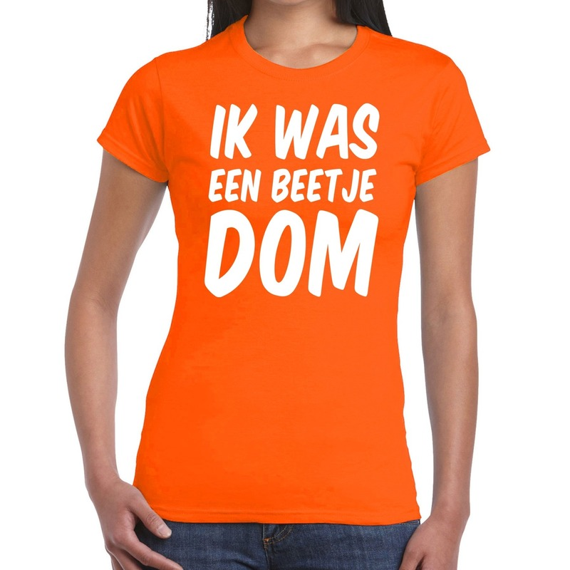 Ik was een beetje dom t shirt oranje dames